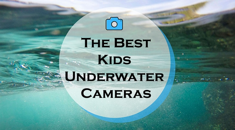 best kids underwater camera models