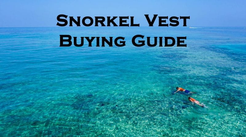 Snorkel vest buying guide